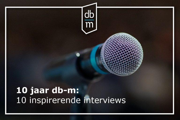 10 jaar db-m, 10 keer een terugblik: inspirerende interviews (1)